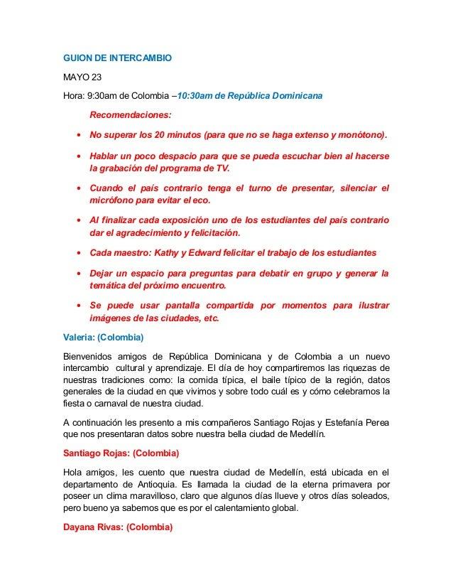 GUION DE INTERCAMBIO MAYO 23 Hora: 9:30am de Colombia –10:30am de República Dominicana Recomendaciones: • No superar los 2...