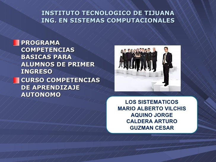 INSTITUTO TECNOLOGICO DE TIJUANA ING. EN SISTEMAS COMPUTACIONALES <ul><li>PROGRAMA COMPETENCIAS BASICAS PARA ALUMNOS DE PR...