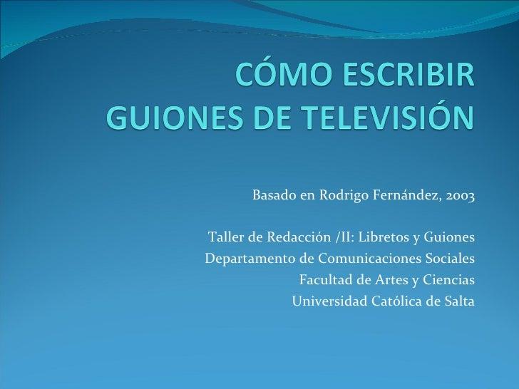 Basado en Rodrigo Fernández, 2003 Taller de Redacción /II: Libretos y Guiones Departamento de Comunicaciones Sociales Facu...