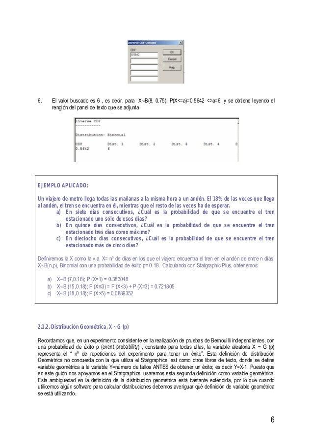 6 6. El valor buscado es 6 , es decir, para X∼B(8, 0.75), P(X<=a)=0.5642 a=6, y se obtiene leyendo el renglón del panel de...