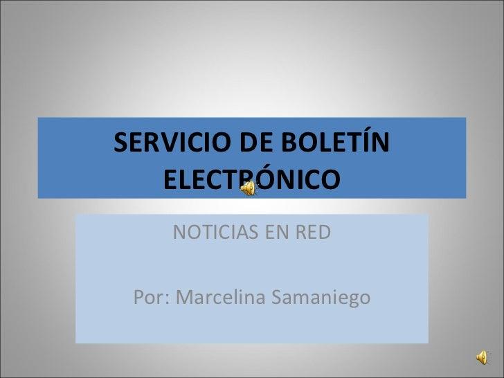 SERVICIO DE BOLETÍN ELECTRÓNICO NOTICIAS EN RED Por: Marcelina Samaniego