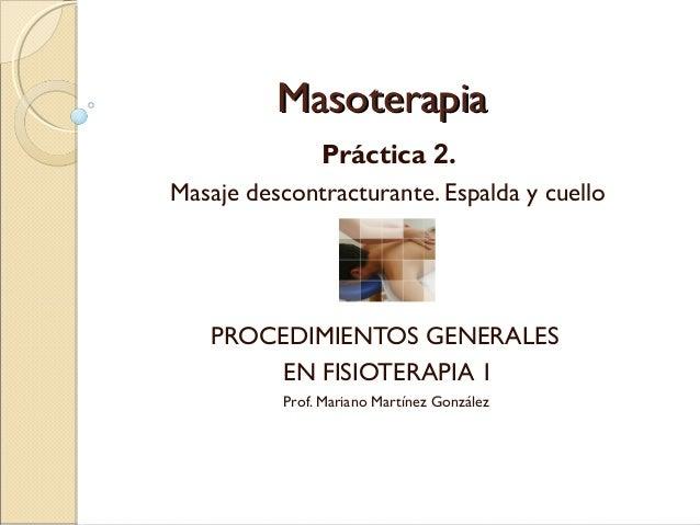 MasoterapiaMasoterapia Práctica 2. Masaje descontracturante. Espalda y cuello PROCEDIMIENTOS GENERALES EN FISIOTERAPIA 1 P...