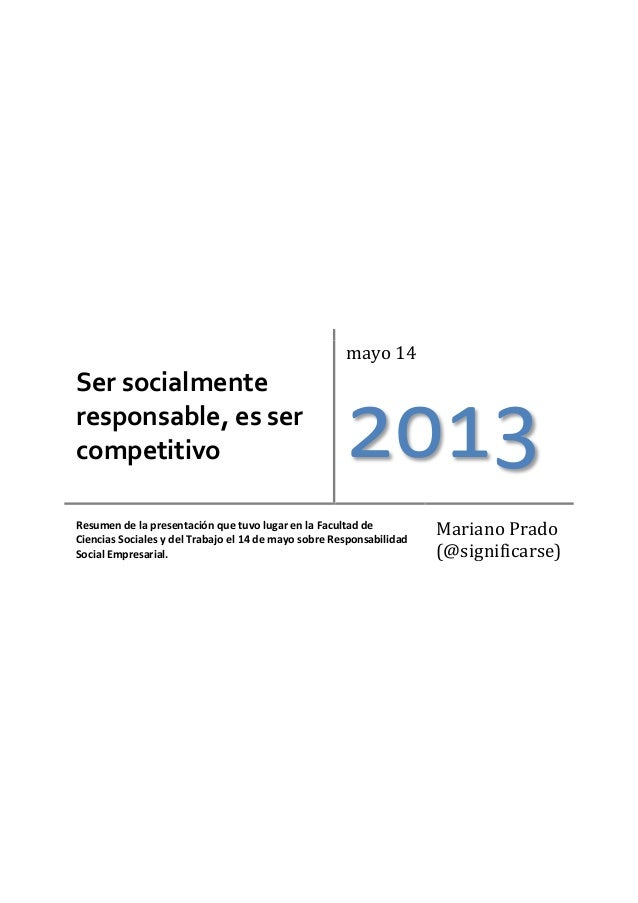 Ser socialmenteresponsable, es sercompetitivomayo 142013Resumen de la presentación que tuvo lugar en la Facultad deCiencia...