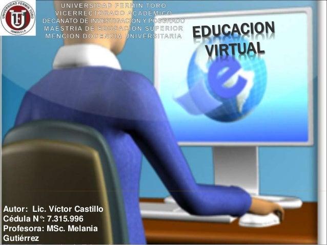 Autor: Lic. Víctor Castillo  Cédula N°: 7.315.996  Profesora: MSc. Melania  Gutiérrez