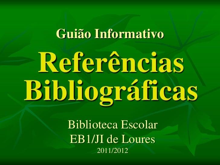 Guião Informativo ReferênciasBibliográficas   Biblioteca Escolar   EB1/JI de Loures        2011/2012