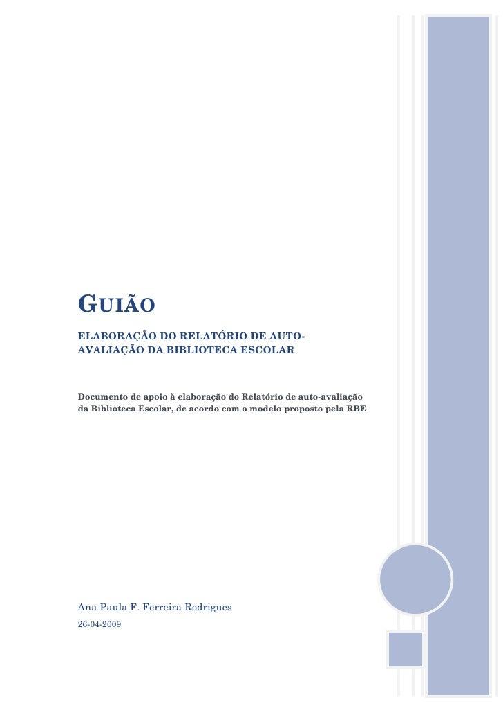 G UIÃO ELABORAÇÃO DO RELATÓRIO DE AUTO- AVALIAÇÃO DA BIBLIOTECA ESCOLAR    Documento de apoio à elaboração do Relatório de...
