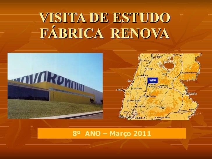 VISITA DE ESTUDO FÁBRICA  RENOVA 8º  ANO – Março 2011