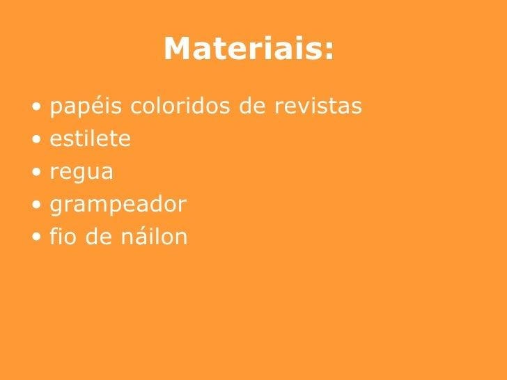 Materiais:   <ul><li>papéis coloridos de revistas </li></ul><ul><li>estilete </li></ul><ul><li>regua </li></ul><ul><li>gra...