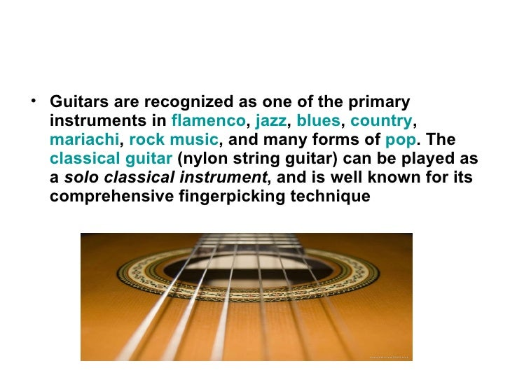 <ul><li>Guitars are recognized as one of the primary instruments in  flamenco ,  jazz ,  blues ,  country ,  mariachi ,  r...