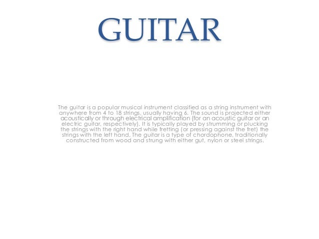 GUITAR The guitar is a popular musical instrument classified as a string instrument with anywhere from 4 to 18 strings, us...