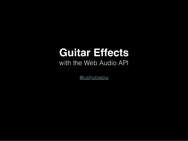 Guitar Effects! with the Web Audio API ! @cathyblabla