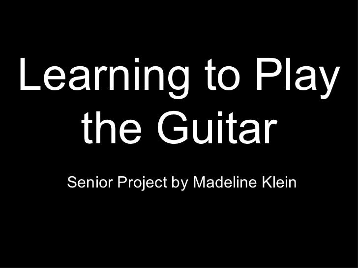 Learning to Play the Guitar Senior Project by Madeline Klein