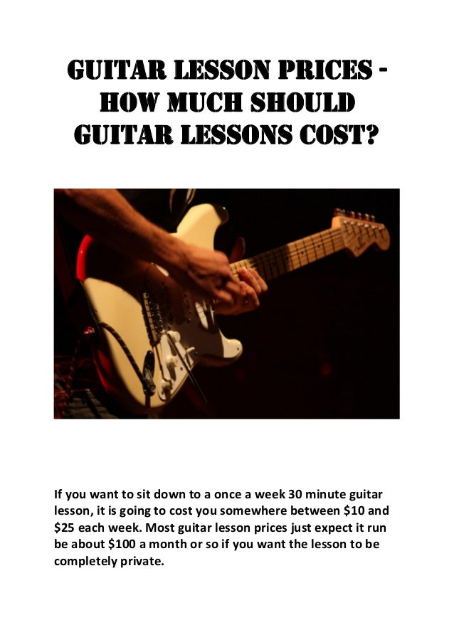 Guitar Lesson Prices - How much should guitar lessons cost? If you want to sit down to a once a week 30 minute guitar less...