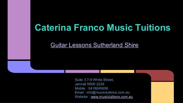 Guitar Lessons Sutherland Shire Caterina Franco Music Tuitions Suite 3 7-9 White Street, Jannali NSW 2226 Mobile : 0418245...