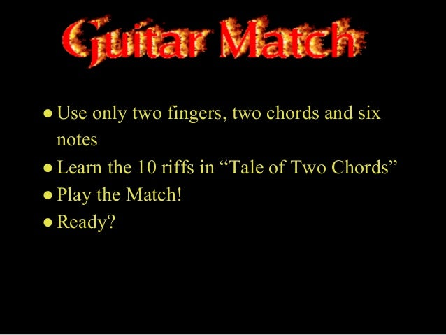 """●Use only two fingers, two chords and sixnotes●Learn the 10 riffs in """"Tale of Two Chords""""●Play the Match!●Ready?"""