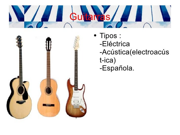 Guitarras <ul><li>Tipos :  -Eléctrica  -Acústica(electroacúst-ica)  -Española. </li></ul>