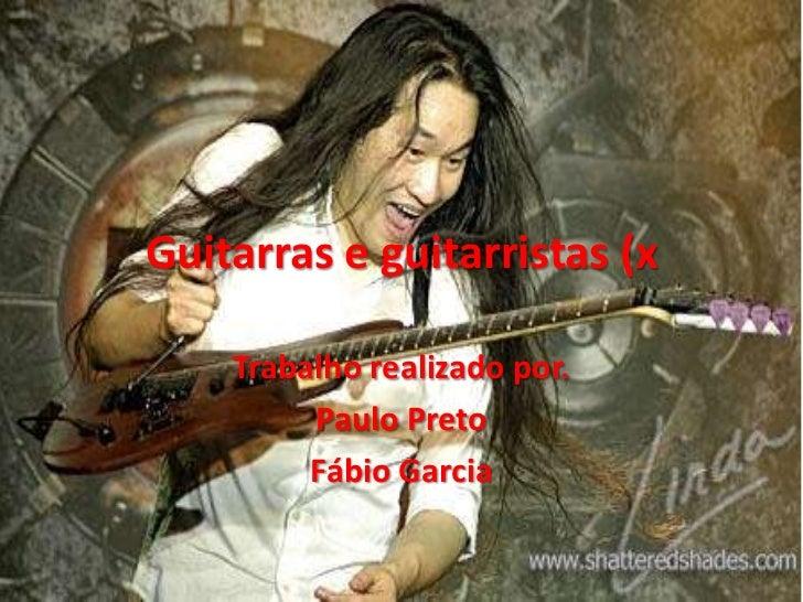 Guitarras e guitarristas (x<br />Trabalho realizado por.<br />Paulo Preto<br />Fábio Garcia<br />
