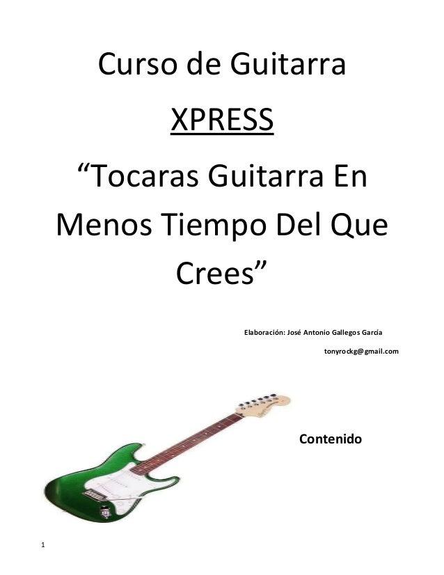 """Curso de Guitarra XPRESS """"Tocaras Guitarra En Menos Tiempo Del Que Crees"""" Elaboración: José Antonio Gallegos García tonyro..."""
