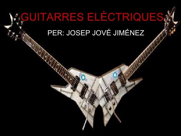 GUITARRES ELÈCTRIQUES PER: JOSEP JOVÉ JIMÉNEZ