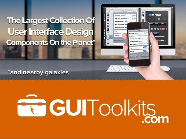 The Largest Collection OfUser Interface DesignComponents On the Planet**and nearby galaxies             GUIToolkits       ...