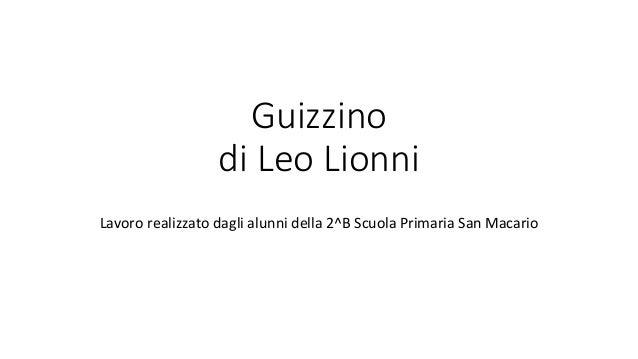 Guizzino di Leo Lionni Lavoro realizzato dagli alunni della 2^B Scuola Primaria San Macario