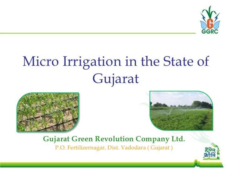 Micro Irrigation in the State of Gujarat Gujarat Green Revolution Company Ltd. P.O. Fertilizernagar, Dist. Vadodara ( Guja...