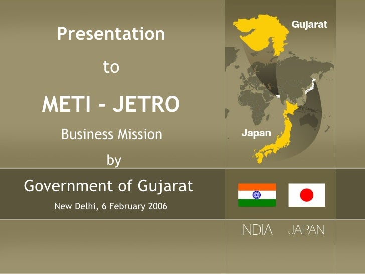 Presentation    to  METI - JETRO   Business Mission  by Government of Gujarat  New Delhi, 6 February 2006