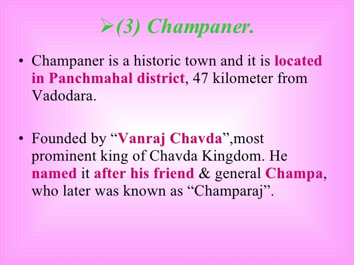 <ul><li>(3) Champaner. </li></ul><ul><li>Champaner is a historic town and it is  located in Panchmahal district , 47 kilom...