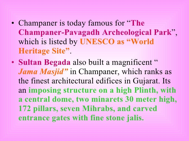 """<ul><li>Champaner is today famous for """" The Champaner-Pavagadh Archeological Park """", which is listed by  UNESCO as """"World ..."""