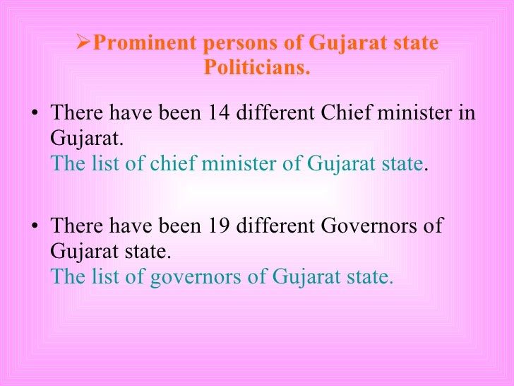 <ul><li>Prominent persons of Gujarat state Politicians. </li></ul><ul><li>There have been 14 different Chief minister in G...