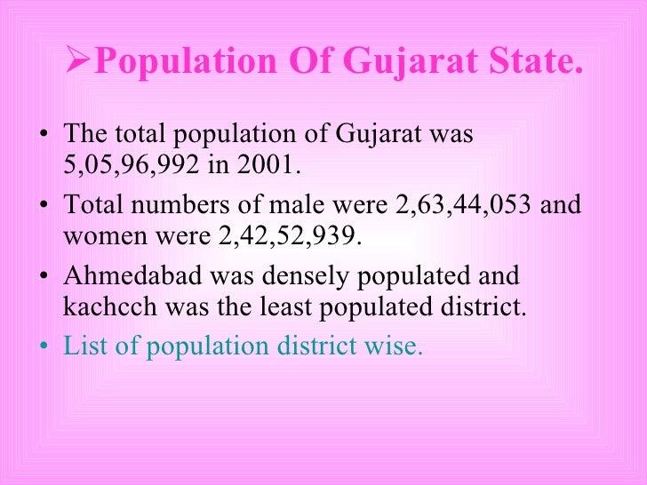<ul><li>Population Of Gujarat State. </li></ul><ul><li>The total population of Gujarat was 5,05,96,992 in 2001. </li></ul>...