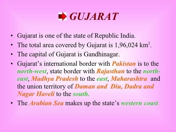 <ul><li>GUJARAT </li></ul><ul><li>Gujarat is one of the state of Republic India. </li></ul><ul><li>The total area covered ...