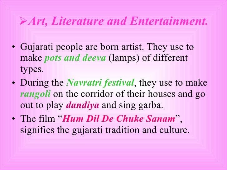 <ul><li>Art, Literature and Entertainment. </li></ul><ul><li>Gujarati people are born artist. They use to make  pots and d...