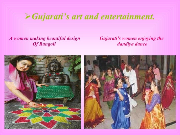 <ul><li>Gujarati's art and entertainment. </li></ul>Gujarati's women enjoying the  dandiya dance A women making beautiful ...
