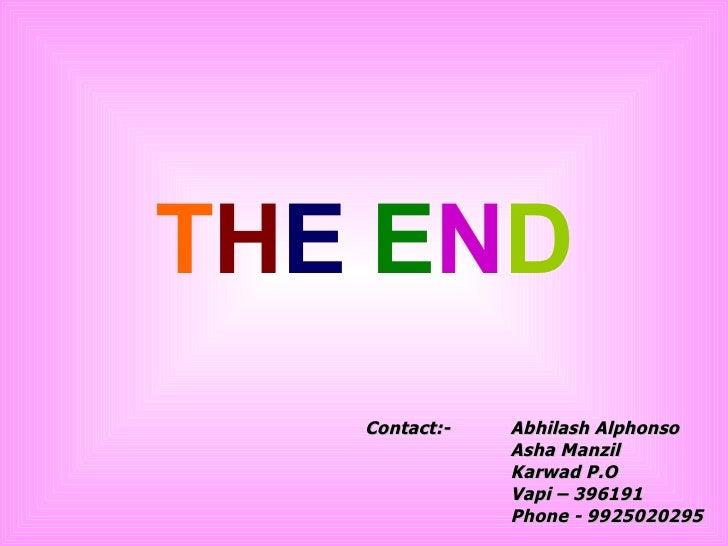 T H E   E N D Contact:- Abhilash Alphonso   Asha Manzil Karwad P.O   Vapi – 396191 Phone - 9925020295
