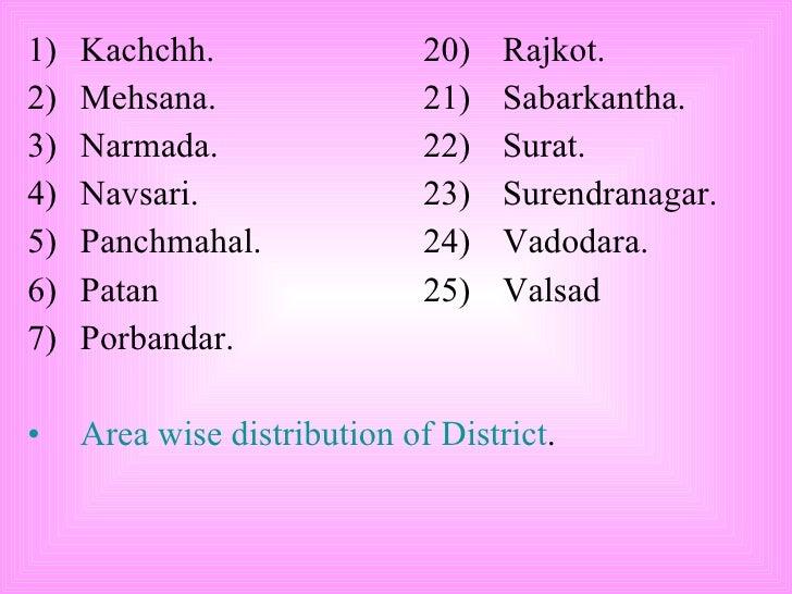 <ul><li>Kachchh. 20) Rajkot. </li></ul><ul><li>Mehsana. 21) Sabarkantha. </li></ul><ul><li>Narmada. 22) Surat. </li></ul><...