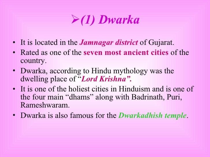 <ul><li>(1) Dwarka </li></ul><ul><li>It is located in the  Jamnagar district  of Gujarat. </li></ul><ul><li>Rated as one o...