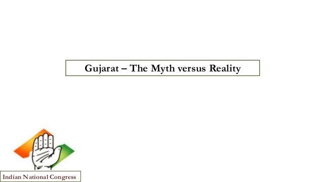 Gujarat – The Myth versus Reality  Indian National Congress