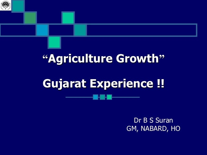 """""""Agriculture Growth""""Gujarat Experience !!                Dr B S Suran              GM, NABARD, HO"""