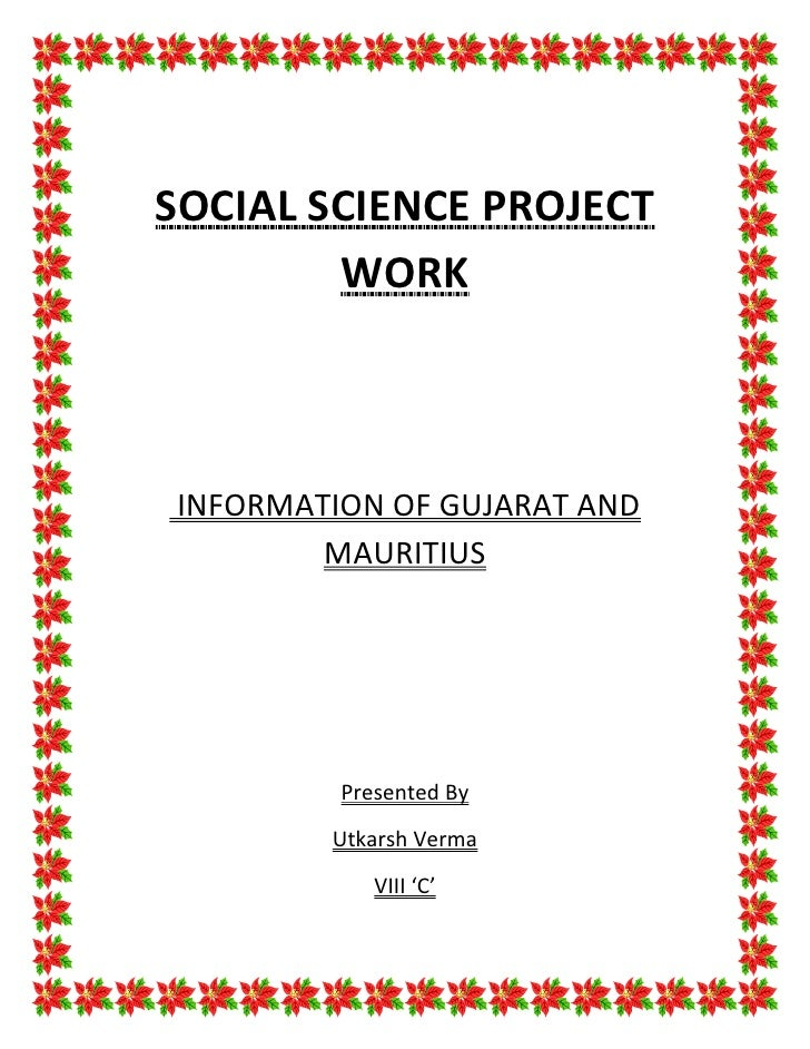 SOCIAL SCIENCE PROJECT        WORKINFORMATION OF GUJARAT AND        MAURITIUS         Presented By        Utkarsh Verma   ...