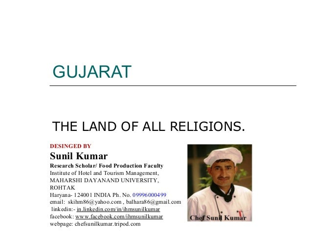 GUJARAT THE LAND OF ALL RELIGIONS. DESINGED BY  Sunil Kumar Research Scholar/ Food Production Faculty Institute of Hotel a...