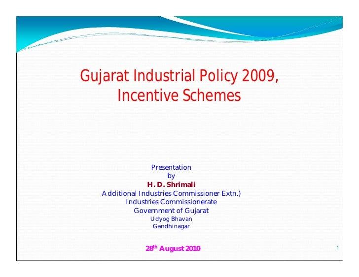 Gujarat Industrial Policy 2009,     Incentive Schemes                  Presentation                       by              ...