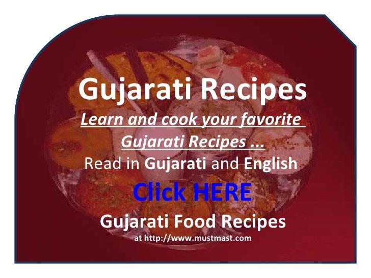 Gujarati Recipes Learn and cook your favorite  Gujarati Recipes ... Read in  Gujarati  and  English  Click HERE Gujarati F...