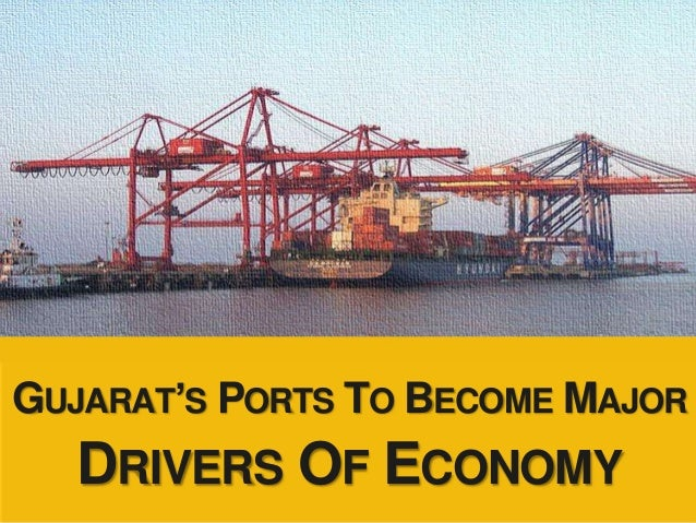 GUJARAT'S PORTS TO BECOME MAJOR DRIVERS OF ECONOMY