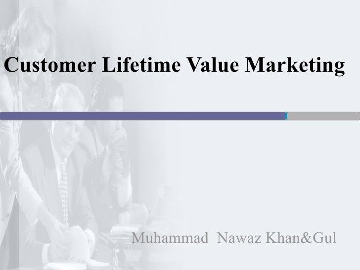 Customer Lifetime Value Marketing Muhammad  Nawaz Khan&Gul