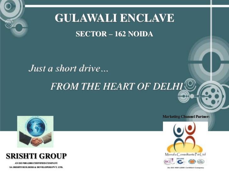 GULAWALI ENCLAVE                                             SECTOR – 162 NOIDA               Just a short drive…         ...
