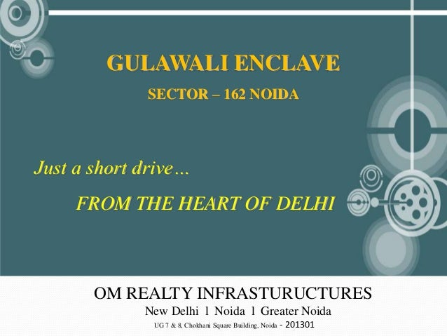 GULAWALI ENCLAVE             SECTOR – 162 NOIDAJust a short drive…     FROM THE HEART OF DELHI       OM REALTY INFRASTURUC...