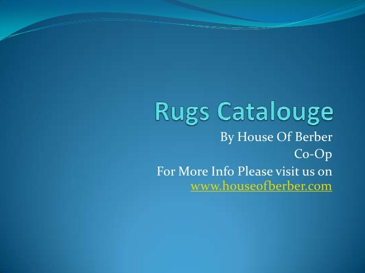 Rugs Catalouge<br />By House Of Berber <br />Co-Op<br />For More Info Please visit us on www.houseofberber.com<br />