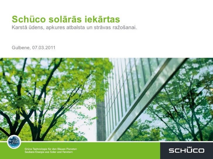 Schüco  solārās iekārtas Karstā ūdens, apkures atbalsta un strāvas ražošanai. Gulbene ,  07 .0 3 .2011