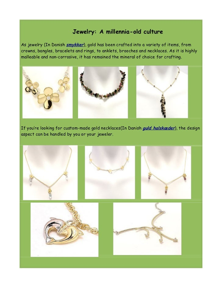 Jewelry: A millennia-old cultureAs jewelry (In Danish smykker), gold has been crafted into a variety of items, fromcrowns,...